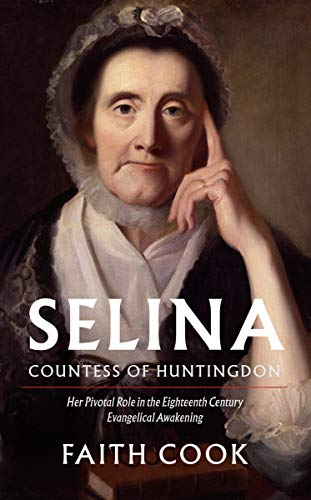 Selia: Countess of Huntingdon: Her Pivotal Role in the 18th Century Evangelical Awakening: Cook, ...