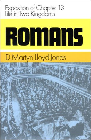 Romans: Exposition of Chapter 13 Life in Two Kingdoms (Romans (Banner of Truth)) (0851518249) by David Martyn Lloyd-Jones