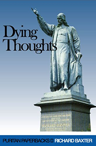 Dying Thoughts (Puritan Paperbacks) (0851518869) by Richard Baxter