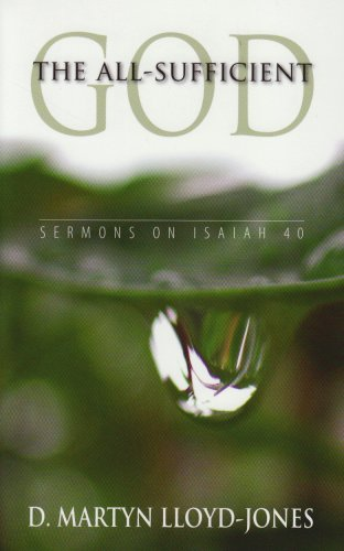 9780851519081: The All-Sufficient God - Sermons on Isaiah 40 (Chapter 40)