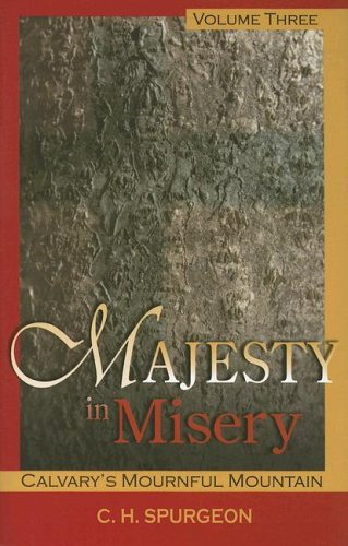 Majesty in Misery, Voume 3: Calvary's Mournful Mountain: Charles H. Spurgeon