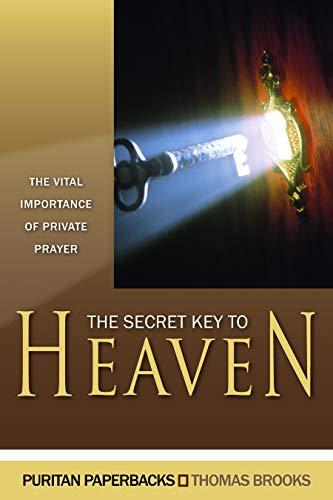 The Secret Key to Heaven: The Vital Importance of Private Prayer: Brooks, Thomas