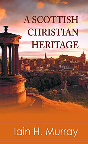 A Scottish Christian Heritage (085151930X) by Iain H. Murray