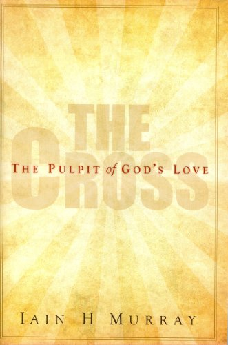 Cross: The Pulpit of God's Love (0851519741) by Iain H. Murray