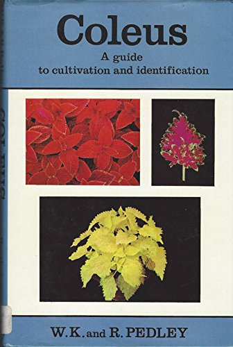 Coleus: A Guide to Cultivation and Identification: Pedley, Roy; Pedley, Kenneth