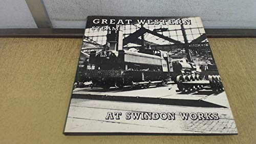 Great Western Steam at Swindon Works: Morrison, Brian; Brunt,