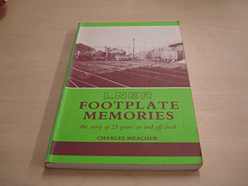 9780851533292: London and North Eastern Railway Footplate Memories: The Story of 25 Years on and Off Shed
