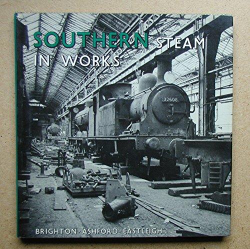 9780851533421: Southern Steam in Works: Brighton, Ashford, Eastleigh ([Southern steam series])