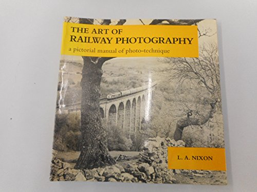 Art of Railway Photography A Pictorial Manual of Photo-technique