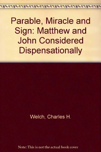 9780851561707: Parable, Miracle and Sign : Matthew and John Considered Dispensationally