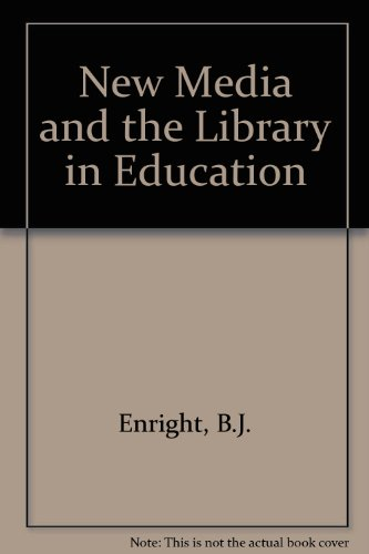 New Media and the Library in Education: Enright, B.J.