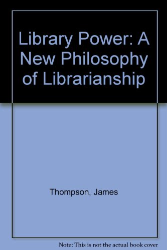 9780851571737: Library Power: A New Philosophy of Librarianship