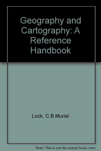 Geography and Cartography: A Reference Handbook: Lock, C.B.Muriel