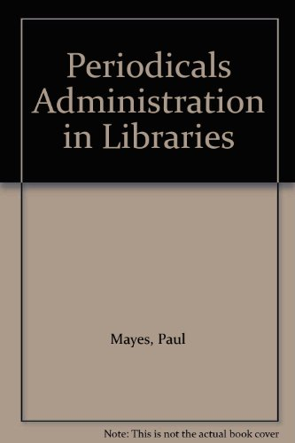 Periodicals Administration in Libraries: Mayes, Paul