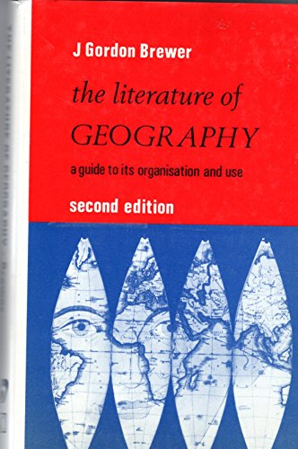 Literature of Geography: A Guide to Its Organisation and Use: J.Gordon Brewer