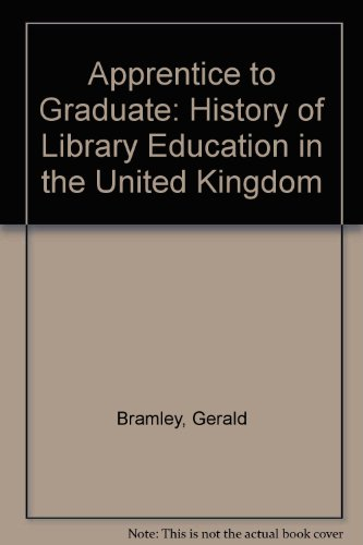 9780851573434: Apprentice to Graduate: History of Library Education in the United Kingdom