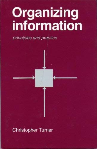 Organizing Information: Principles and Practices (0851573797) by Christopher Turner