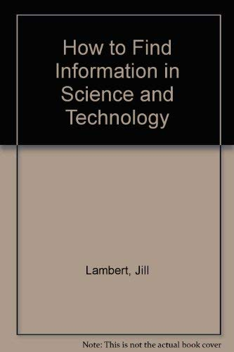 How to find information in science and technology (9780851573946) by Jill Lambert