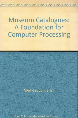Museum Catalogues: Foundation for Computer Processing.: Abell-Seddon, Brian