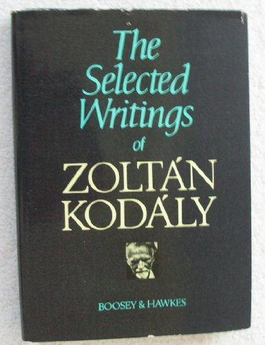 9780851620213: The selected writings of Zoltán Kodály