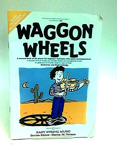 9780851621012: Waggon Wheels: A Second Book of 26 Pieces for Beginner Violinists with Piano Accompaniment (Easy Strings Series)