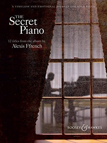 THE SECRET PIANO TWELVE TITLES FROM THE ALBUM BY ALEXIS FFRENCH: Alexis Ffrench