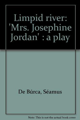 LIMPID RIVER: 'MRS. JOSEPHINE JORDAN' : A: S??AMUS DE B??RCA
