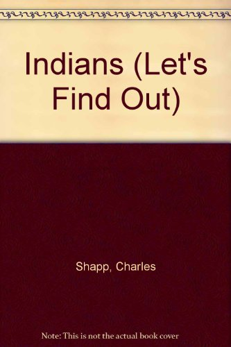 Let's Find Out About Indians (Let's Find Out Series) (085166220X) by Shapp, Martha; Charles Shapp; Costanza, Peter