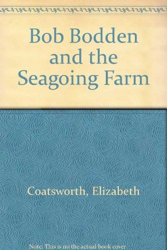 Bob Bodden and the Seagoing Farm: Coatsworth, Elizabeth