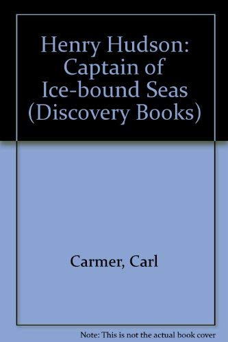 Henry Hudson: Captain of Ice-bound Seas (Discovery Books) (0851662773) by Carmer, Carl; O'Hara Cosgrave, John