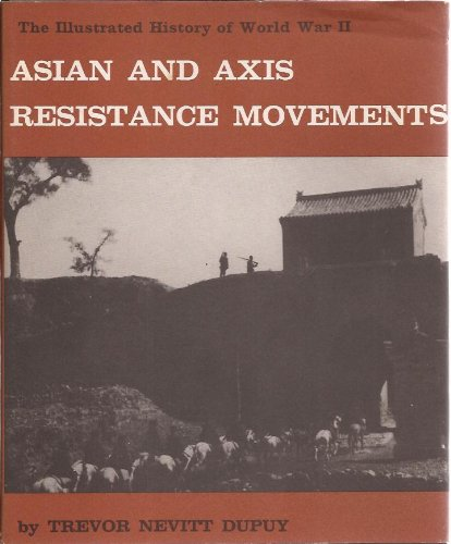 Asian and Axis Resistance Movements (Illustrated History: Dupuy, Trevor Nevitt