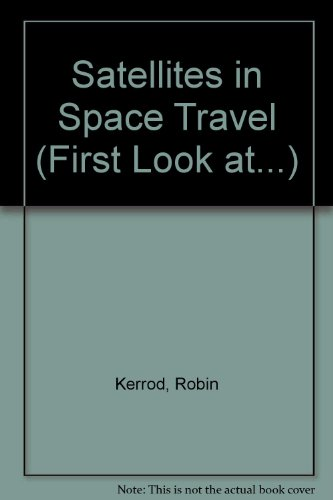 Satellites in Space Travel (First Look at.): Kerrod, Robin