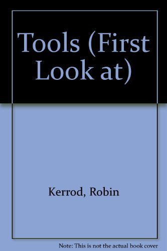 Tools (First Look Books) (First Look at) (0851666302) by Robin Kerrod; Robert Geary