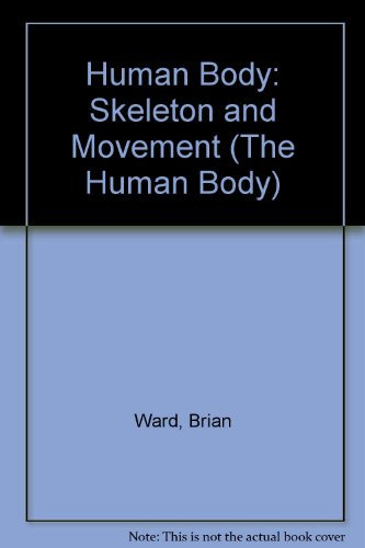 9780851669083: The Skeleton and Movement (The Human Body)