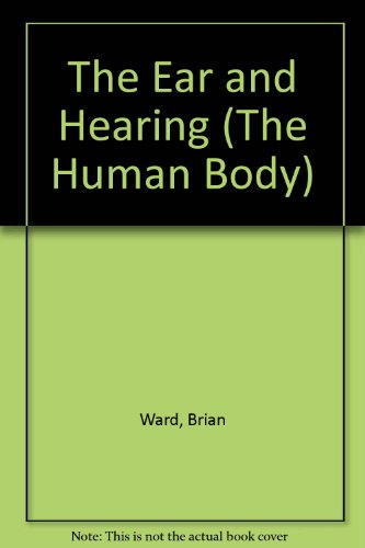 9780851669304: The Ear and Hearing (The Human Body)