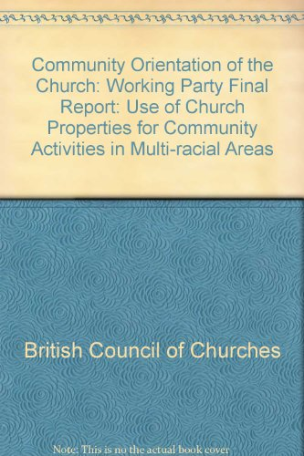 Community Orientation of the Church: Working Party Final Report: Use of Church Properties for Community Activities in Multi-racial Areas (0851690378) by British Council of Churches