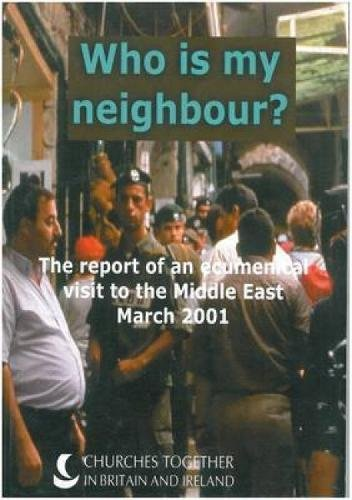 Who is My Neighbour? Report on an Ecumenical Visit to the Middle East, 10 - 24 March 2001.: ...