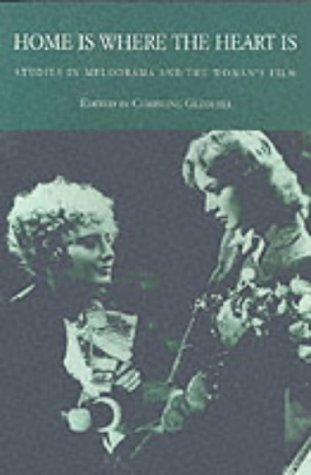 9780851702001: Home is Where the Heart Is: Studies in Melodrama and the Woman's Film