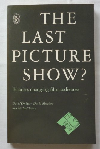 9780851702018: The Last Picture Show?: Britain's Changing Film Audiences