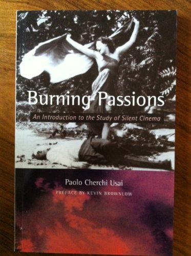 Download Burning Passions: Introduction to the Study of Silent Cinema