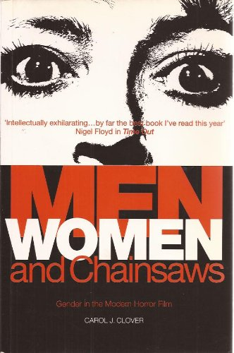 Men, Women, and Chainsaws: Gender in the Modern Horror Film: Clover, Carol J.