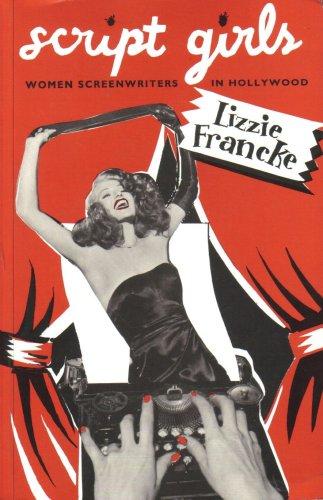 Script Girls: Women Screenwriters in Hollywood: Lizzie Francke