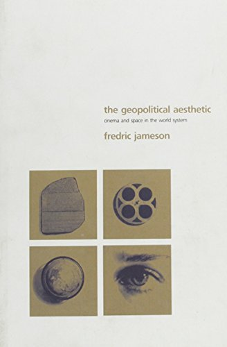 The Geopolitical Aesthetic: Cinema and Space in the World System: FREDRIC JAMESON