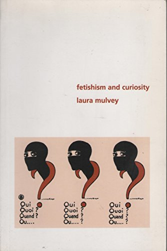 Fetishism and Curiosity (Perspectives (Bloomington, Ind.).) (0851705472) by Mulvey, Laura