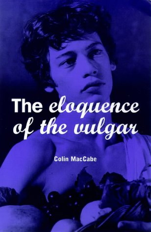 The Eloquence of the Vulgar: Language, Cinema and the Politics of Culture: Colin MacCabe