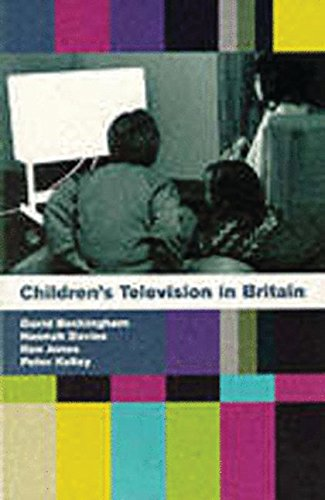 Children's Television in Britain: History, Discourse and Policy (085170686X) by Buckingham, David; Davies, Hannah; Jones, Ken; Kelley, Peter; Peter Kelley