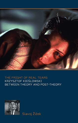 9780851707556: The Fright of Real Tears: Krzystof Kieslowski Between Theory and Post-theory
