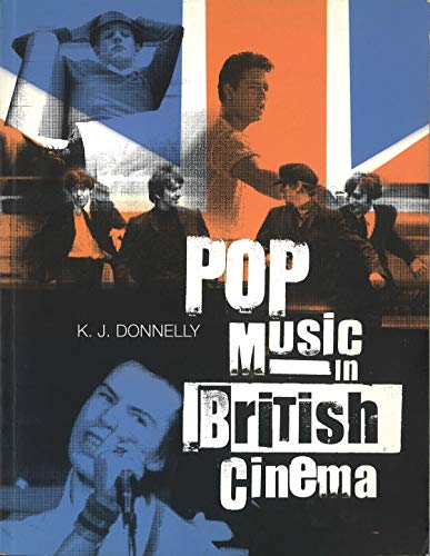 Pop Music in British Cinema: A Chronicle: Donnelly, K. J.
