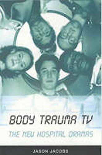 Body Trauma TV: The New Hospital Dramas: Jacobs, Jason