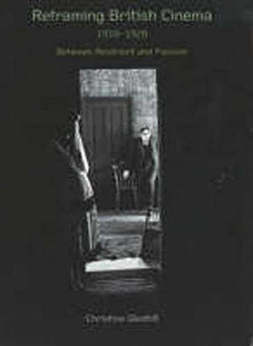 Reframing British Cinema, 1918-1928: Between Restraint and Passion (0851708897) by Gledhill, Christine
